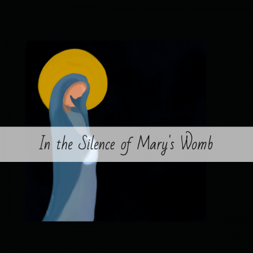 In the Silence of Mary's Womb