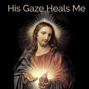 His Gaze Heals Me