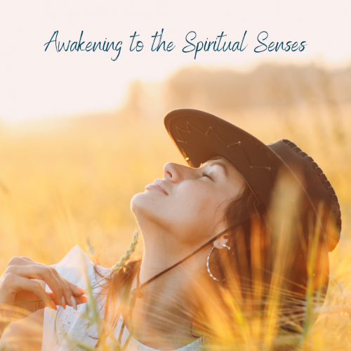 Awakening to the Spiritual Senses
